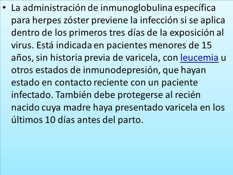 La administración de inmunoglobulina específica para herpes zóster previene la infección si se aplica dentro de los primeros tres días de la exposició