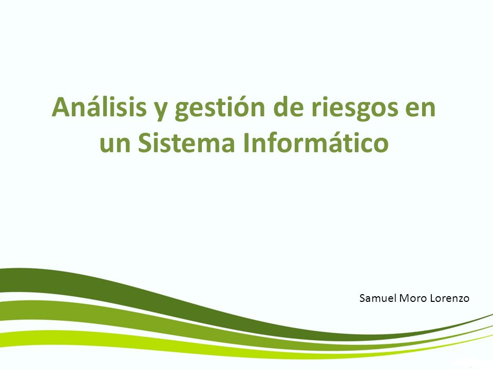 Análisis y gestión de riesgos en un Sistema Informático Samuel Moro Lorenzo