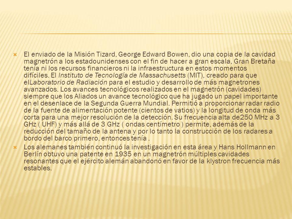 El enviado de la Misión Tizard, George Edward Bowen, dio una copia de la cavidad magnetrón a los estadounidenses con el fin de hacer a gran escala, Gr