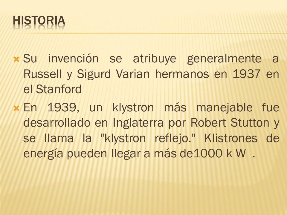 Su invención se atribuye generalmente a Russell y Sigurd Varian hermanos en 1937 en el Stanford En 1939, un klystron más manejable fue desarrollado en
