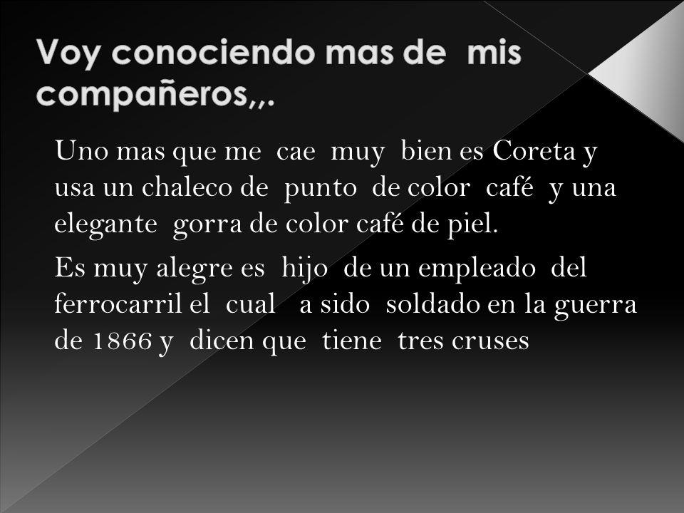 Uno mas que me cae muy bien es Coreta y usa un chaleco de punto de color café y una elegante gorra de color café de piel.