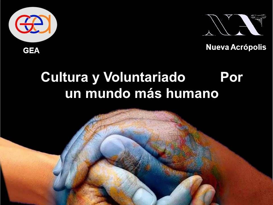 Cultura y Voluntariado Por un mundo más humano GEA Nueva Acrópolis