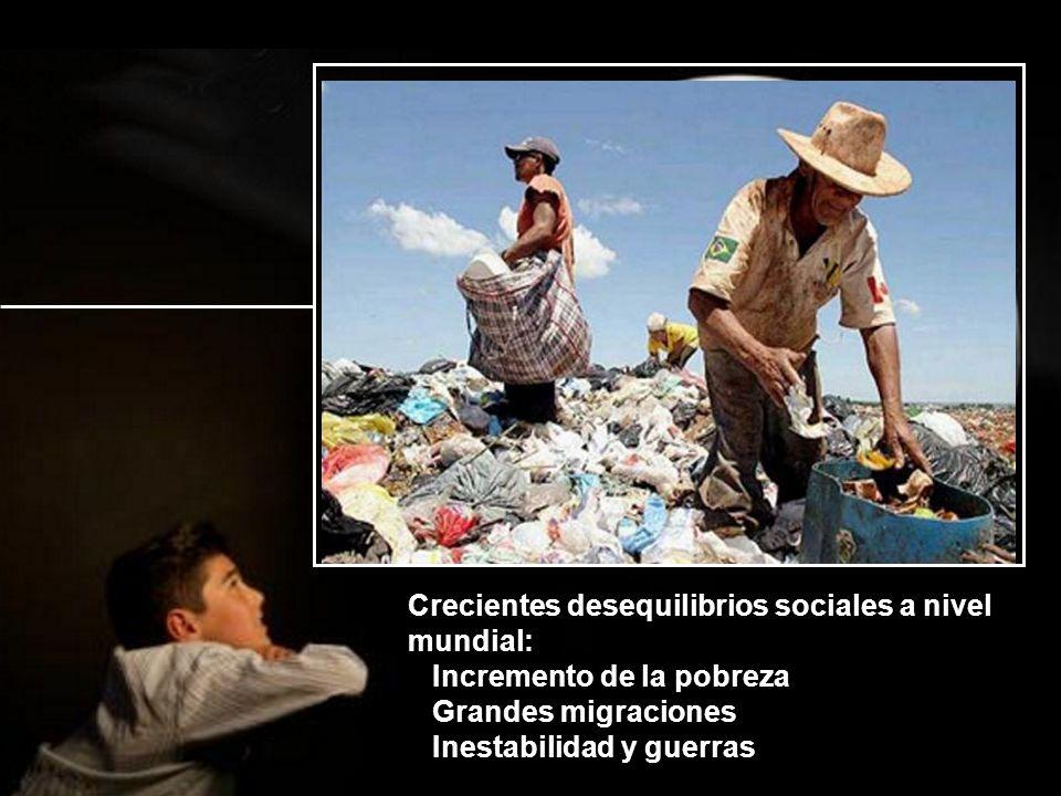 Crecientes desequilibrios sociales a nivel mundial: Incremento de la pobreza Grandes migraciones Inestabilidad y guerras