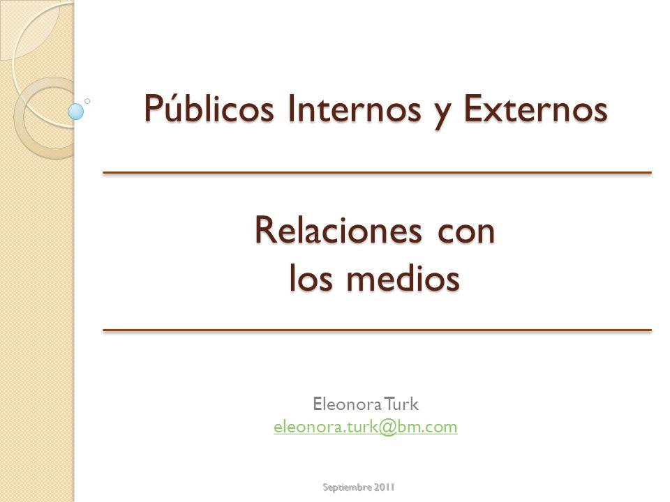Relaciones con los medios Septiembre 2011 Públicos Internos y Externos Eleonora Turk eleonora.turk@bm.com