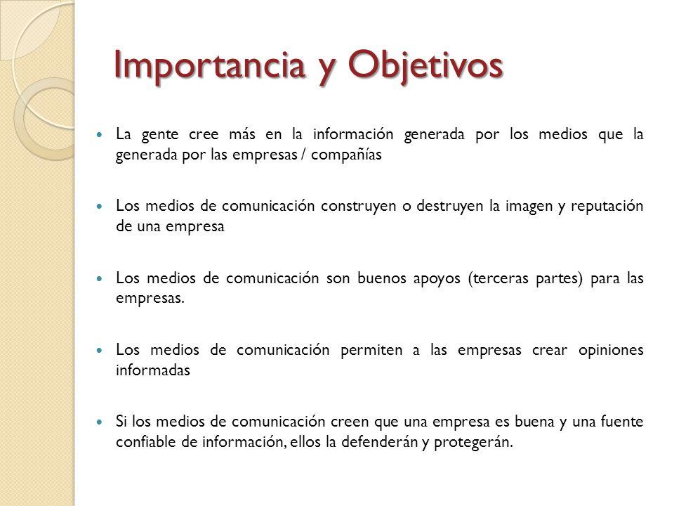 Importancia y Objetivos La gente cree más en la información generada por los medios que la generada por las empresas / compañías Los medios de comunic