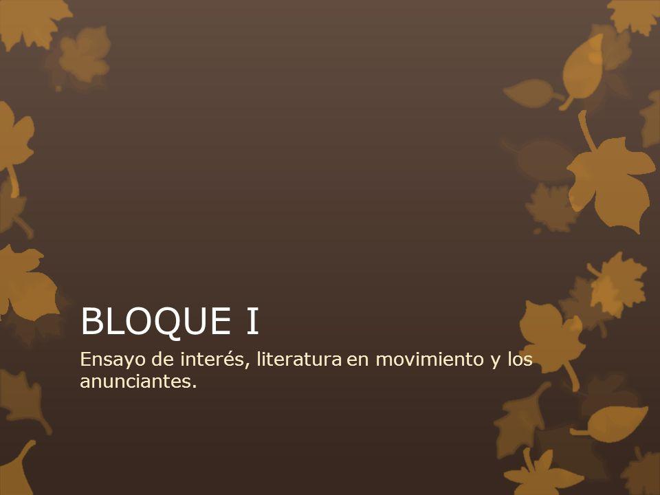 BLOQUE I Ensayo de interés, literatura en movimiento y los anunciantes.