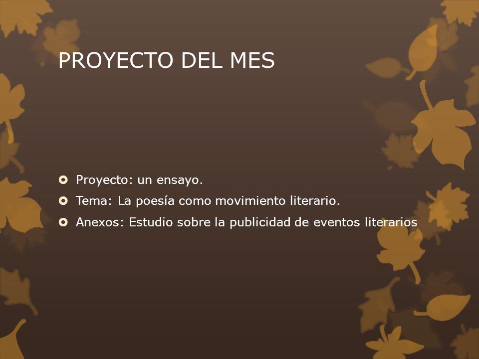 PROYECTO DEL MES Proyecto: un ensayo. Tema: La poesía como movimiento literario. Anexos: Estudio sobre la publicidad de eventos literarios