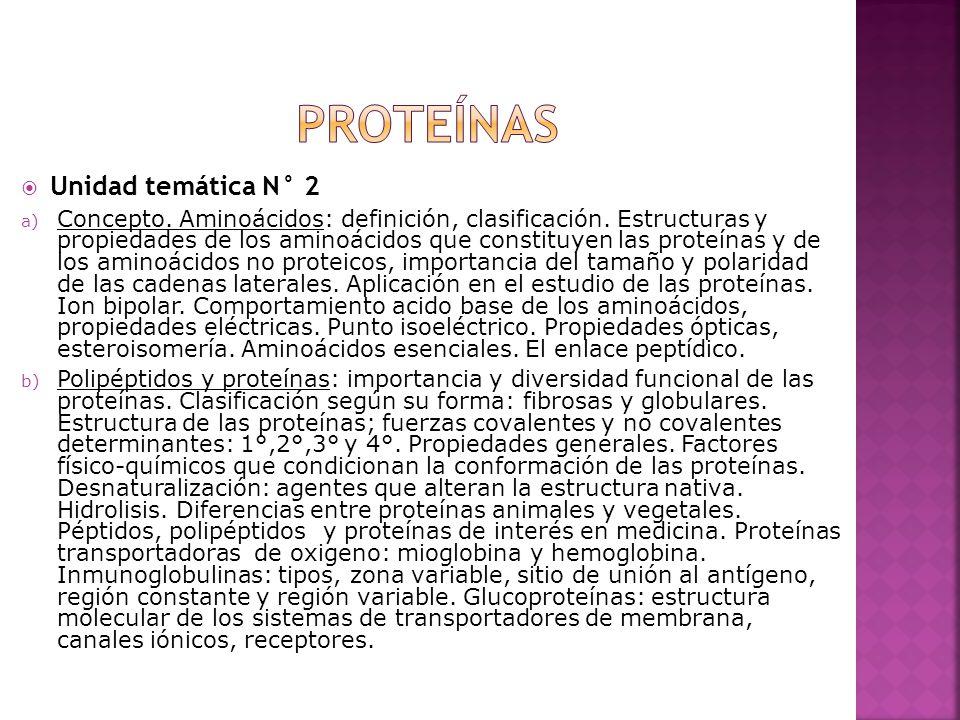 Unidad temática N° 2 a) Concepto. Aminoácidos: definición, clasificación. Estructuras y propiedades de los aminoácidos que constituyen las proteínas y