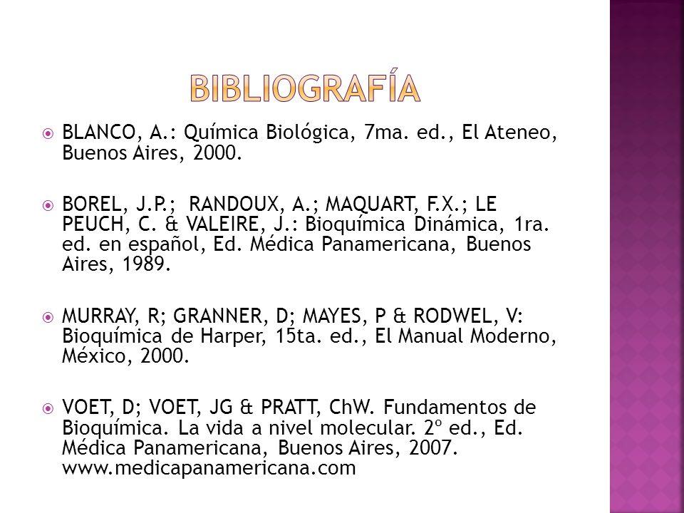 BLANCO, A.: Química Biológica, 7ma. ed., El Ateneo, Buenos Aires, 2000. BOREL, J.P.; RANDOUX, A.; MAQUART, F.X.; LE PEUCH, C. & VALEIRE, J.: Bioquímic
