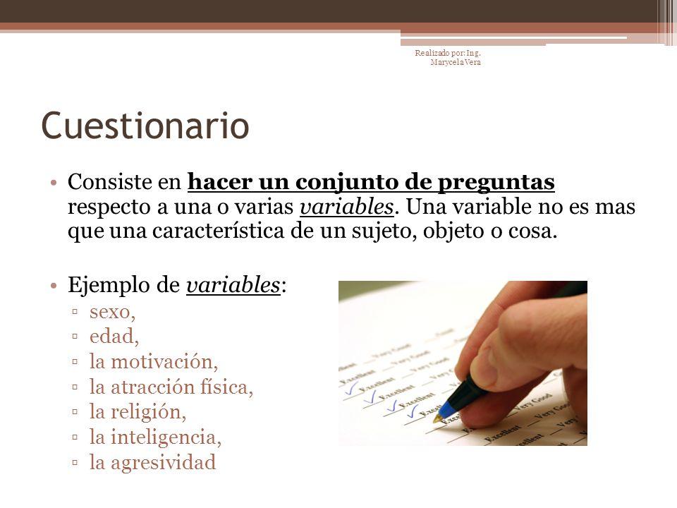 Cuestionario Consiste en hacer un conjunto de preguntas respecto a una o varias variables. Una variable no es mas que una característica de un sujeto,