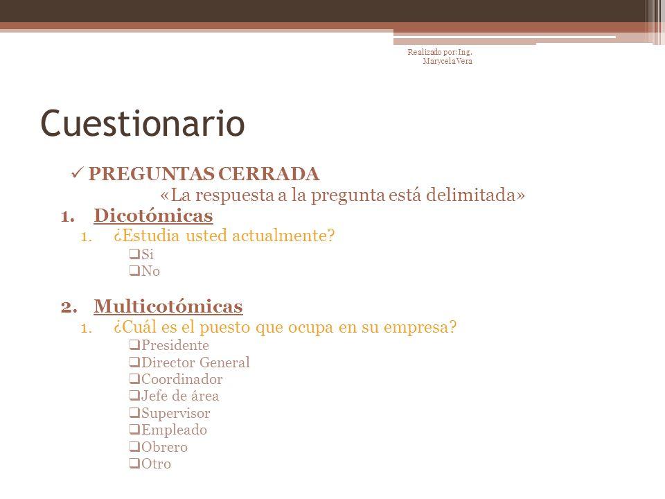 Cuestionario PREGUNTAS CERRADA «La respuesta a la pregunta está delimitada» 1.Dicotómicas 1.¿Estudia usted actualmente? Si No 2.Multicotómicas 1.¿Cuál