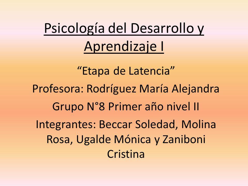 Psicología del Desarrollo y Aprendizaje I Etapa de Latencia Profesora: Rodríguez María Alejandra Grupo N°8 Primer año nivel II Integrantes: Beccar Sol