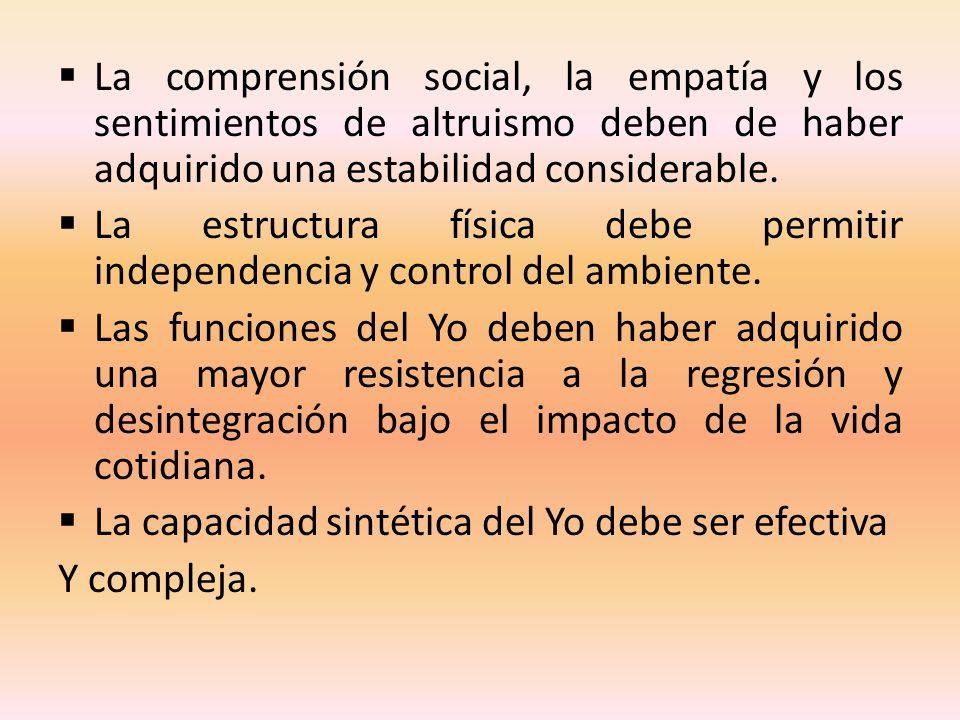 La comprensión social, la empatía y los sentimientos de altruismo deben de haber adquirido una estabilidad considerable. La estructura física debe per