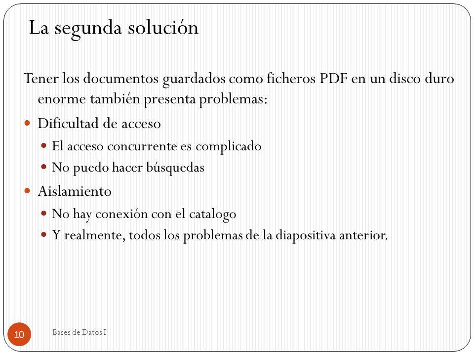 Tener los documentos guardados como ficheros PDF en un disco duro enorme también presenta problemas: Dificultad de acceso El acceso concurrente es com