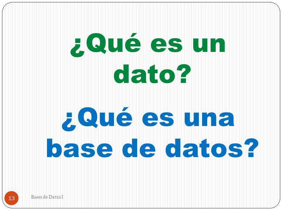 13 ¿Qué es un dato? ¿Qué es una base de datos?