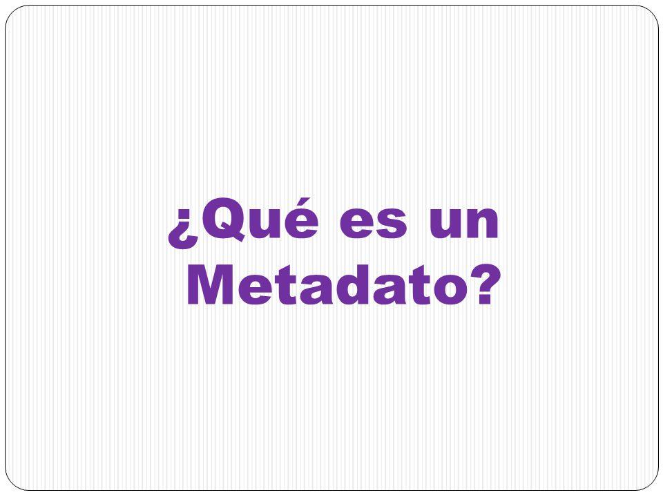 ¿Qué es un Metadato?