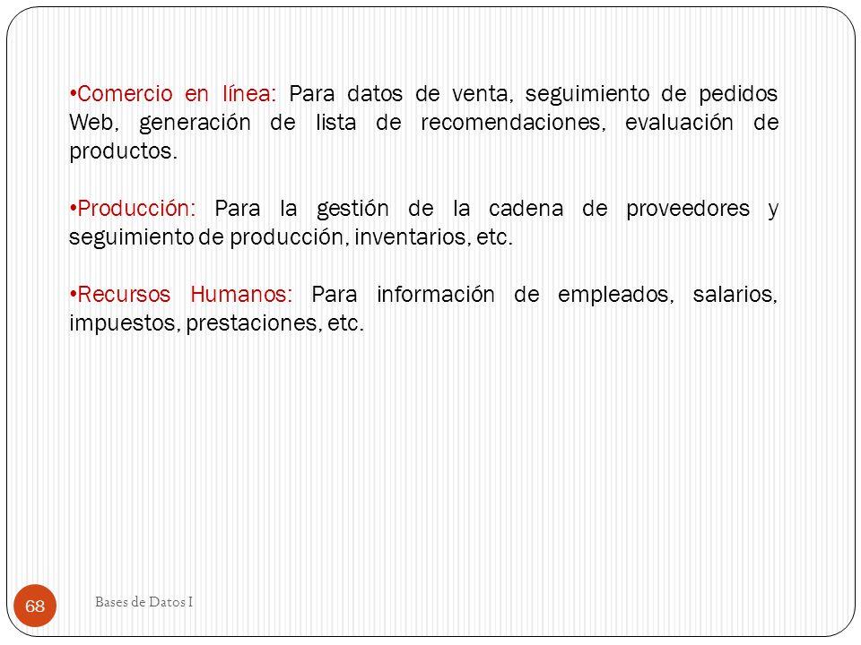 Comercio en línea: Para datos de venta, seguimiento de pedidos Web, generación de lista de recomendaciones, evaluación de productos. Producción: Para