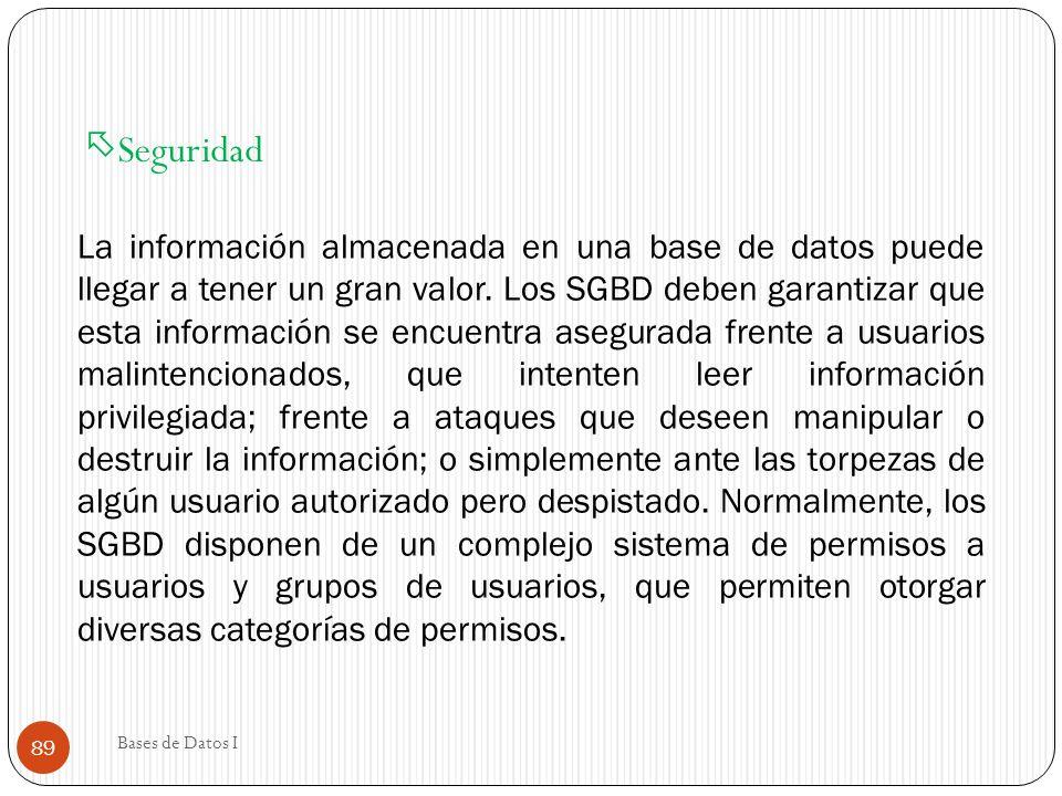 Seguridad La información almacenada en una base de datos puede llegar a tener un gran valor. Los SGBD deben garantizar que esta información se encuent