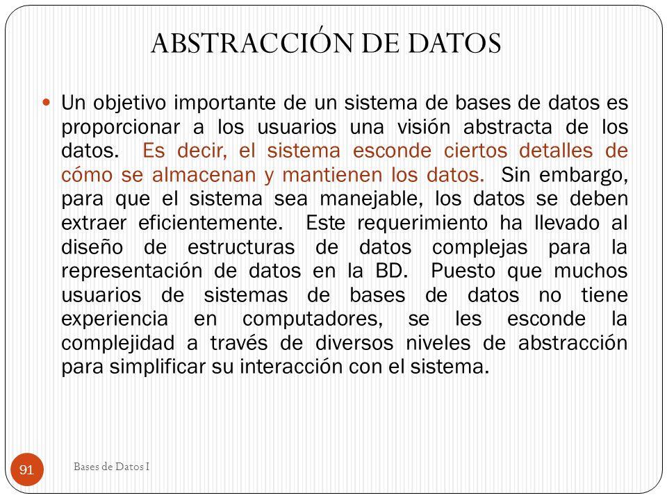 Un objetivo importante de un sistema de bases de datos es proporcionar a los usuarios una visión abstracta de los datos. Es decir, el sistema esconde