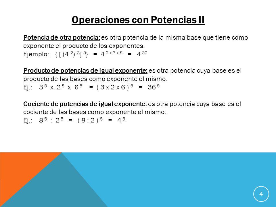 Operaciones con Potencias II 4 Potencia de otra potencia: es otra potencia de la misma base que tiene como exponente el producto de los exponentes. Ej