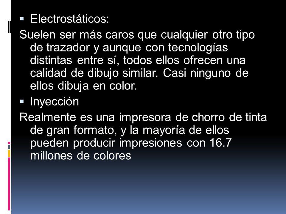 Electrostáticos: Suelen ser más caros que cualquier otro tipo de trazador y aunque con tecnologías distintas entre sí, todos ellos ofrecen una calidad de dibujo similar.