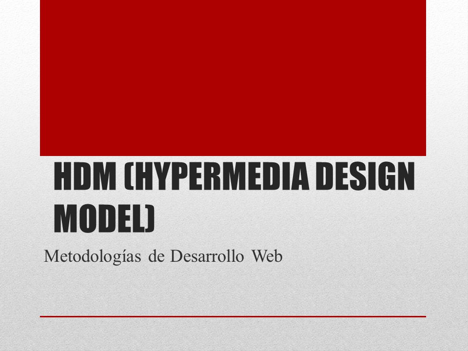 HDM HDM (Hypermedia Design Model) es uno de los primeros métodos desarrollado para definir la estructura y la navegación propia de las aplicaciones multimedia.