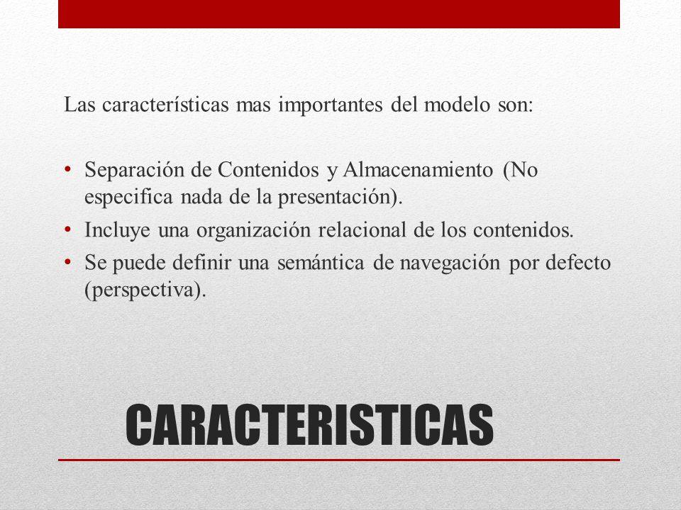 CARACTERISTICAS Las características mas importantes del modelo son: Separación de Contenidos y Almacenamiento (No especifica nada de la presentación).