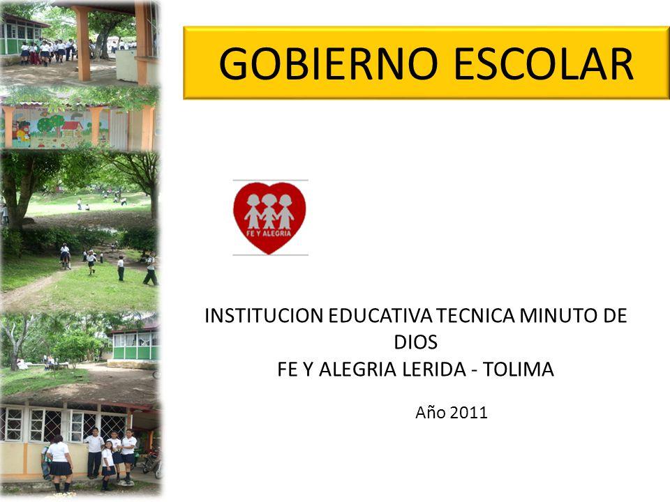 GOBIERNO ESCOLAR INSTITUCION EDUCATIVA TECNICA MINUTO DE DIOS FE Y ALEGRIA LERIDA - TOLIMA Año 2011