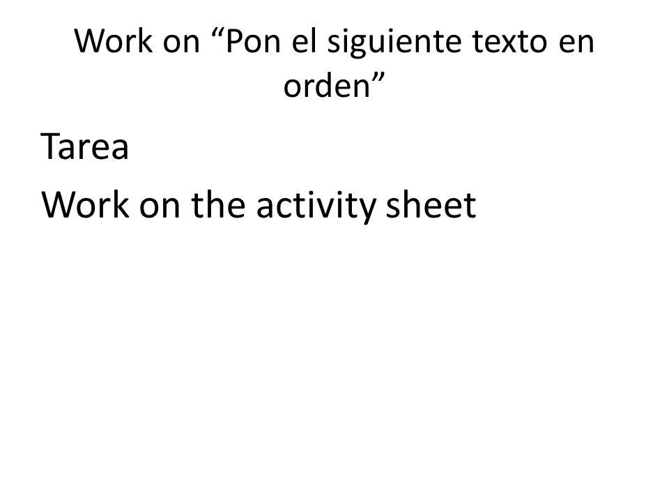 Work on Pon el siguiente texto en orden Tarea Work on the activity sheet