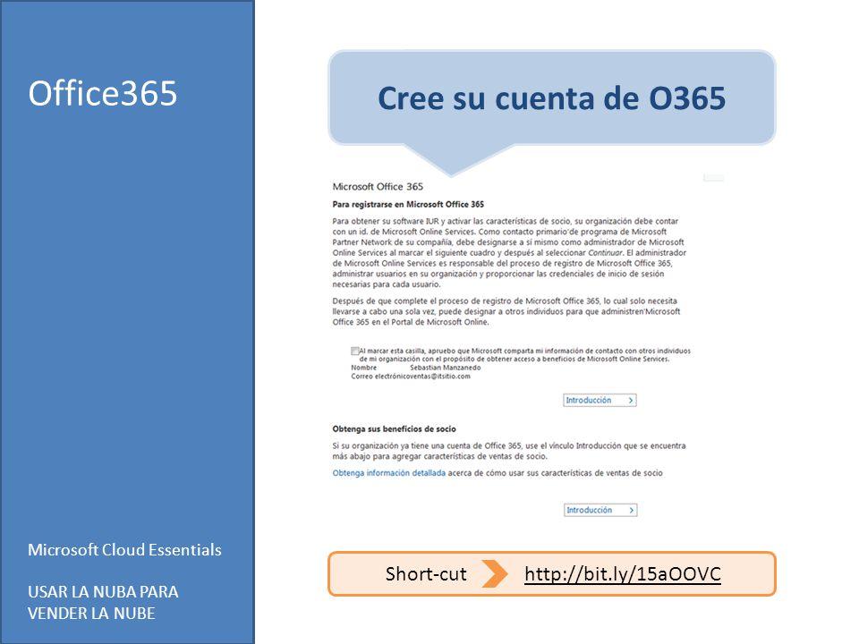 Microsoft Cloud Essentials USAR LA NUBA PARA VENDER LA NUBE Office365 Short-cuthttp://bit.ly/15aOOVC Cree su cuenta de O365