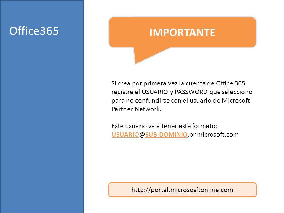 Office365 Si crea por primera vez la cuenta de Office 365 regístre el USUARIO y PASSWORD que seleccionó para no confundirse con el usuario de Microsoft Partner Network.