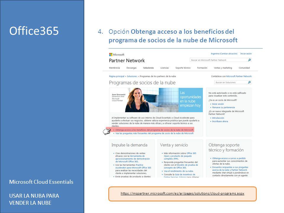 Microsoft Cloud Essentials USAR LA NUBA PARA VENDER LA NUBE Office365 https://mspartner.microsoft.com/es/ar/pages/solutions/cloud-programs.aspx 4.Opción Obtenga acceso a los beneficios del programa de socios de la nube de Microsoft