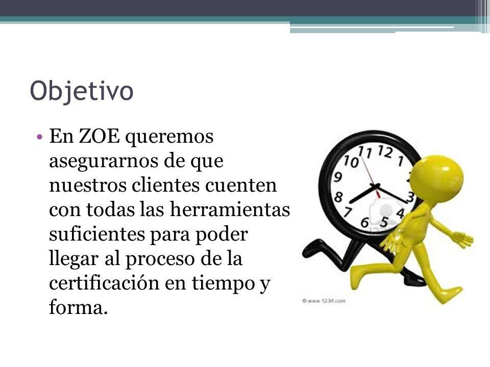 Objetivo En ZOE queremos asegurarnos de que nuestros clientes cuenten con todas las herramientas suficientes para poder llegar al proceso de la certif