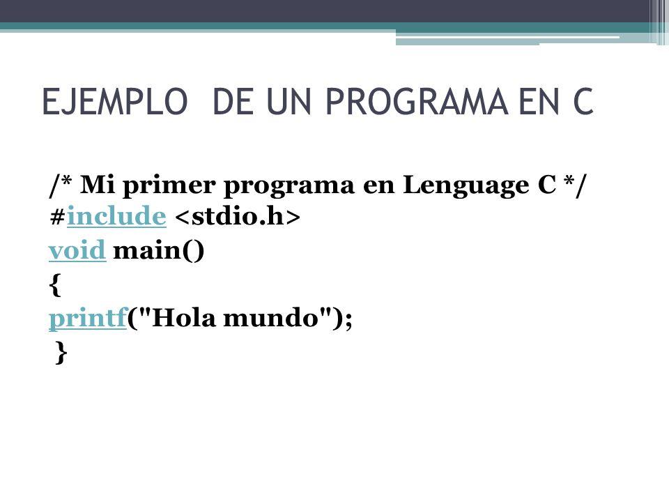 EJEMPLO DE UN PROGRAMA EN C /* Mi primer programa en Lenguage C */ #include include voidvoid main() { printfprintf( Hola mundo ); }