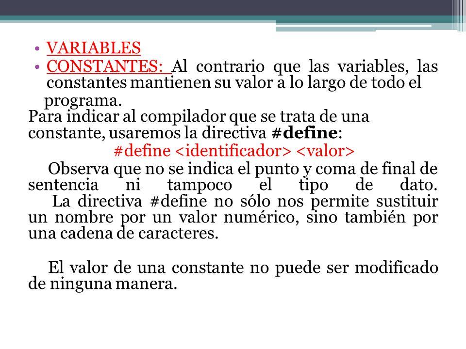 VARIABLES CONSTANTES: Al contrario que las variables, las constantes mantienen su valor a lo largo de todo el programa. Para indicar al compilador que
