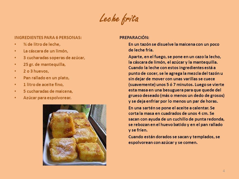 Leche frita INGREDIENTES PARA 6 PERSONAS: ¾ de litro de leche, La cáscara de un limón, 3 cucharadas soperas de azúcar, 25 gr. de mantequilla, 2 o 3 hu