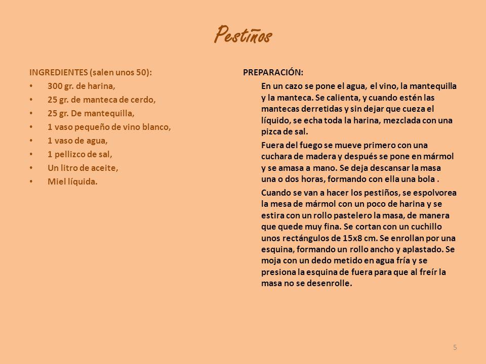 Pestiños INGREDIENTES (salen unos 50): 300 gr. de harina, 25 gr. de manteca de cerdo, 25 gr. De mantequilla, 1 vaso pequeño de vino blanco, 1 vaso de