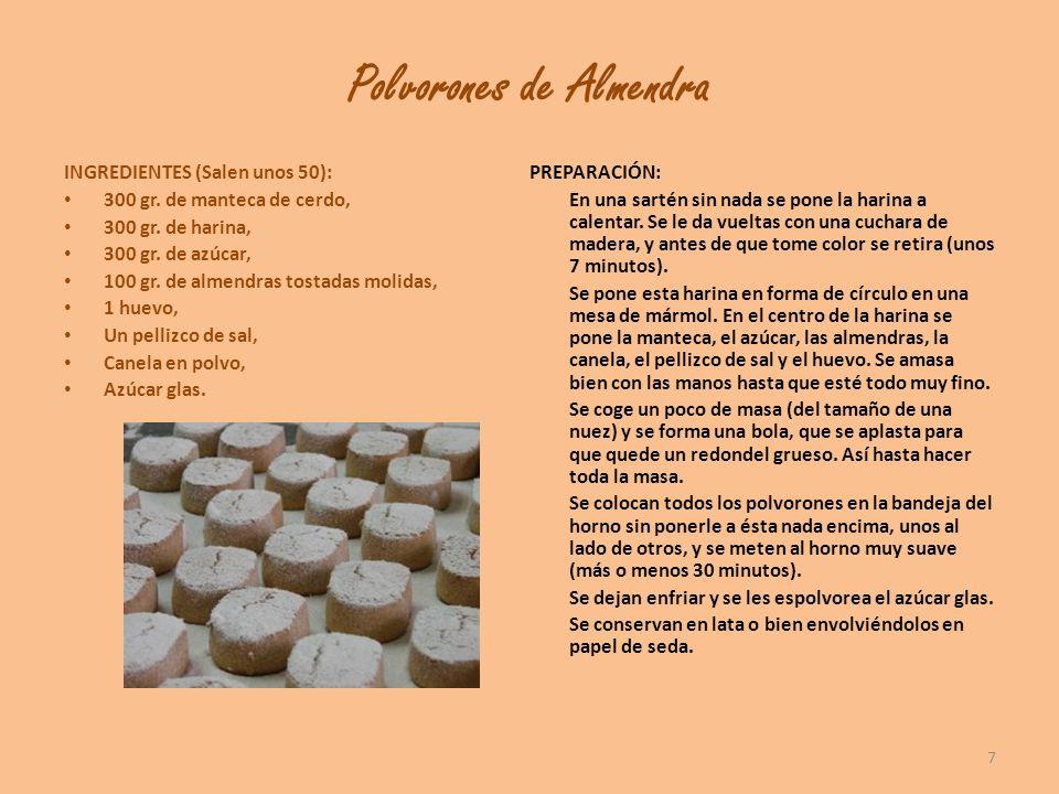 Polvorones de Almendra INGREDIENTES (Salen unos 50): 300 gr. de manteca de cerdo, 300 gr. de harina, 300 gr. de azúcar, 100 gr. de almendras tostadas