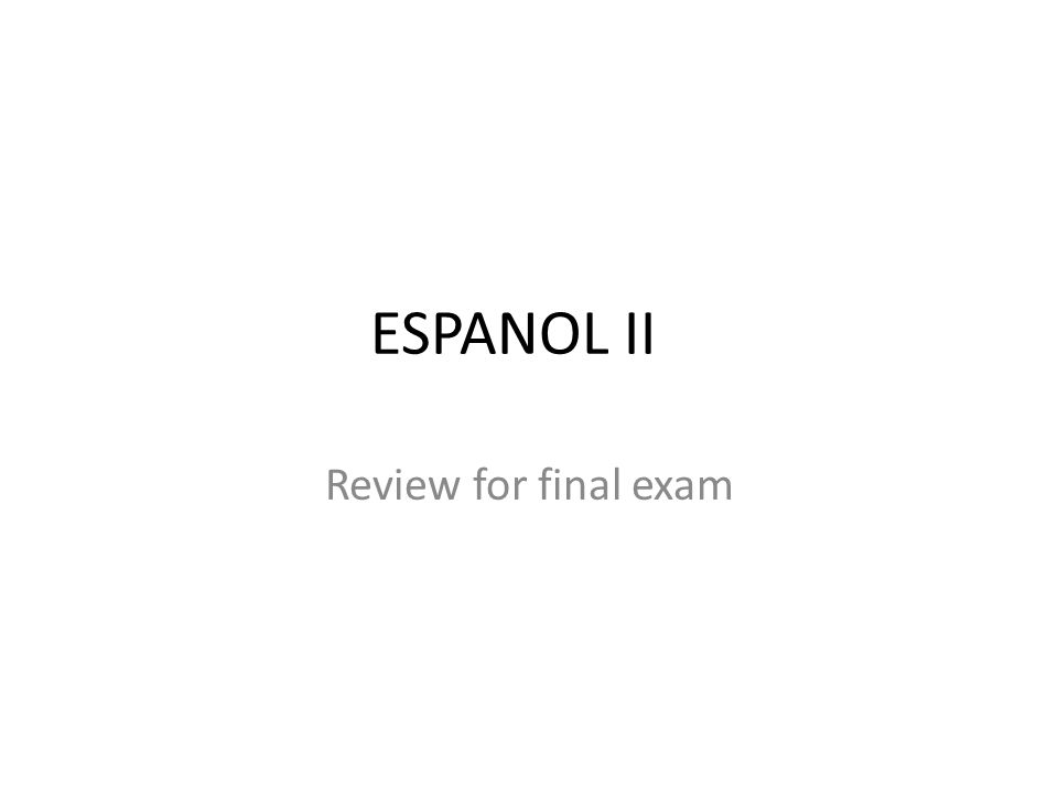 ESPANOL II Review for final exam