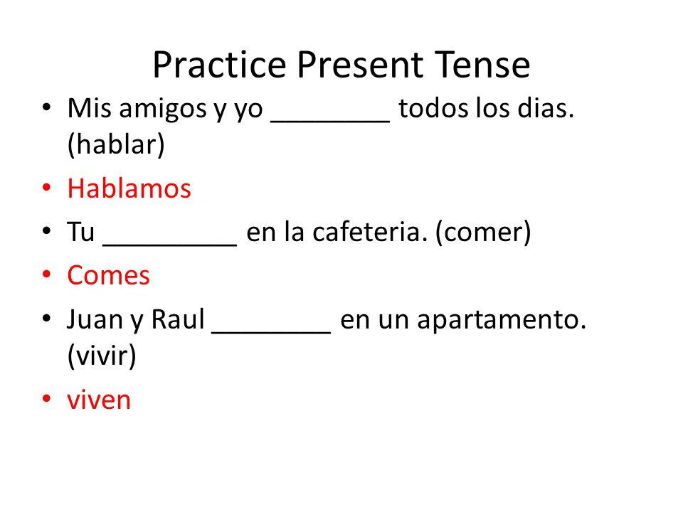 Practice Present Tense Mis amigos y yo ________ todos los dias.