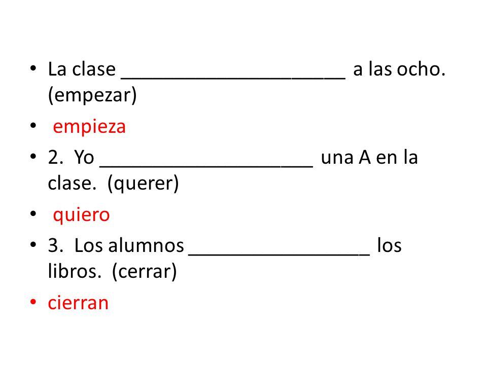 La clase _____________________ a las ocho.(empezar) empieza 2.