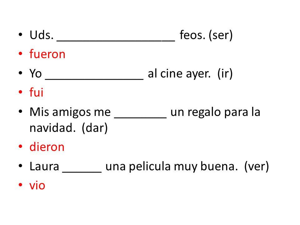 Uds. __________________ feos. (ser) fueron Yo _______________ al cine ayer.