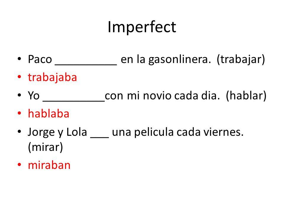 Imperfect Paco __________ en la gasonlinera.