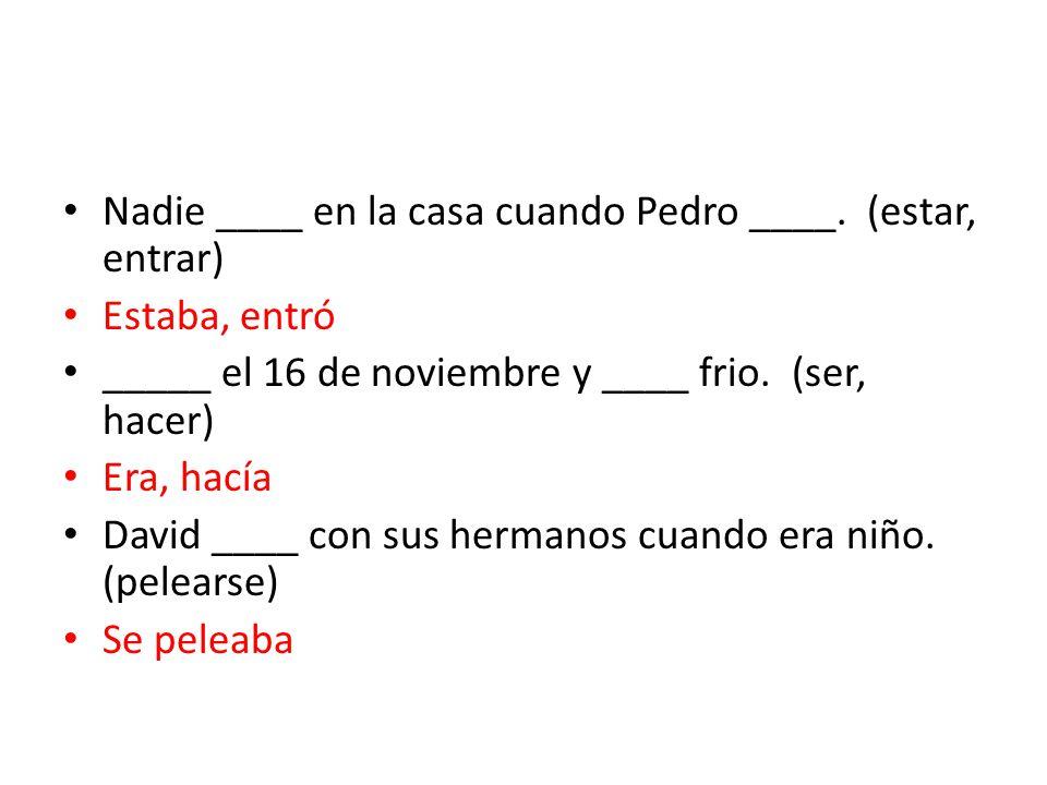 Nadie ____ en la casa cuando Pedro ____.