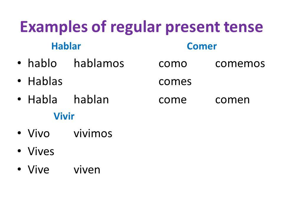 Examples of regular present tense HablarComer hablo hablamoscomocomemos Hablascomes Hablahablancomecomen Vivir Vivovivimos Vives Viveviven
