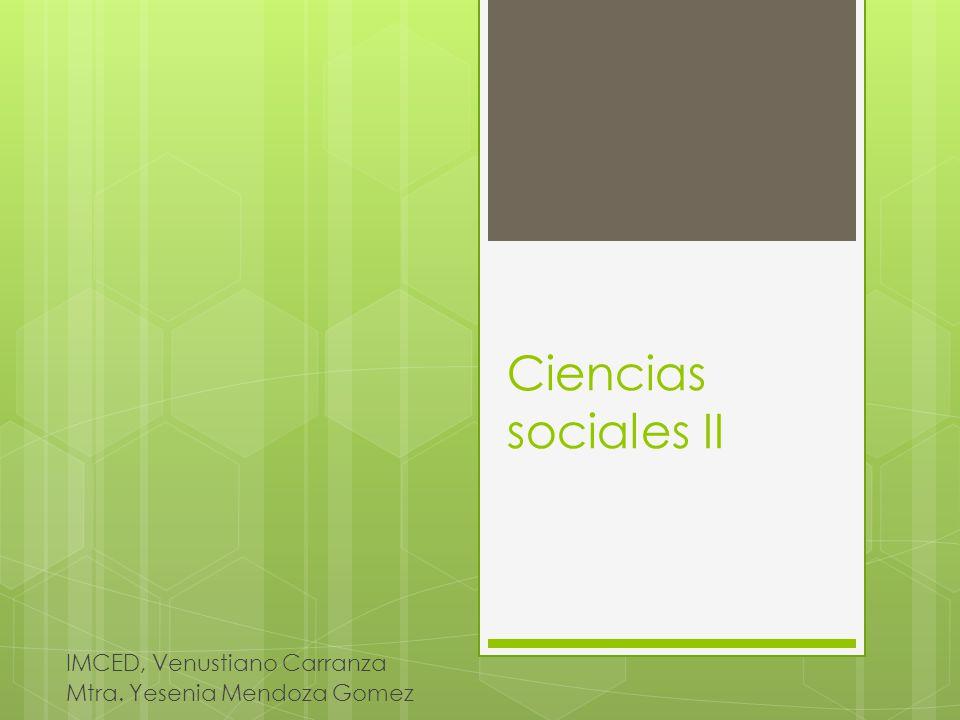 Ciencias sociales II IMCED, Venustiano Carranza Mtra. Yesenia Mendoza Gomez