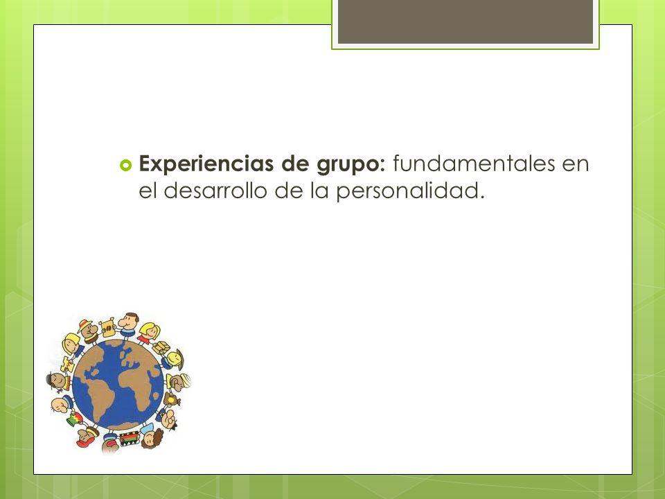 Experiencias de grupo: fundamentales en el desarrollo de la personalidad.
