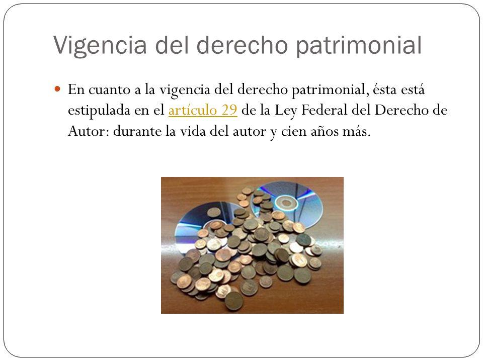 Vigencia del derecho patrimonial En cuanto a la vigencia del derecho patrimonial, ésta está estipulada en el artículo 29 de la Ley Federal del Derecho
