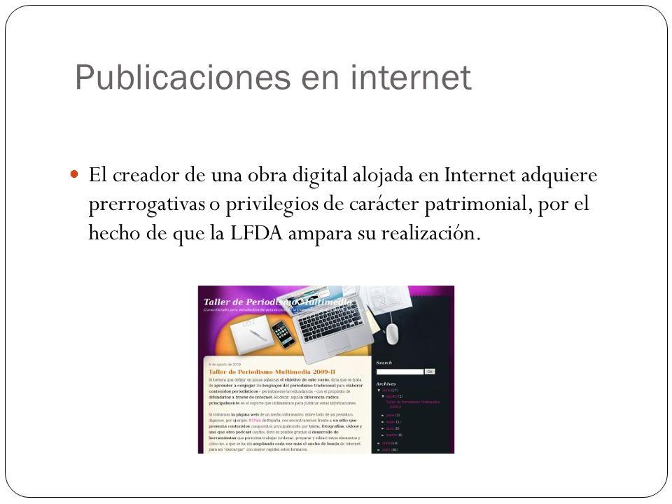 Publicaciones en internet El creador de una obra digital alojada en Internet adquiere prerrogativas o privilegios de carácter patrimonial, por el hech