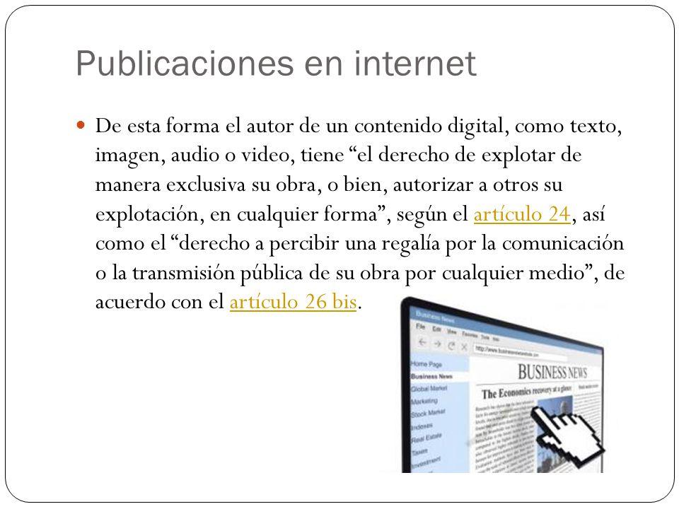 Publicaciones en internet De esta forma el autor de un contenido digital, como texto, imagen, audio o video, tiene el derecho de explotar de manera ex